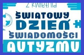 """""""Światowy Dzień Świadomości Autyzmu"""